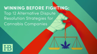 Winning Before Fighting: Top 12 Alternative Dispute Resolution Strategies for Cannabis Companies (Webinar)